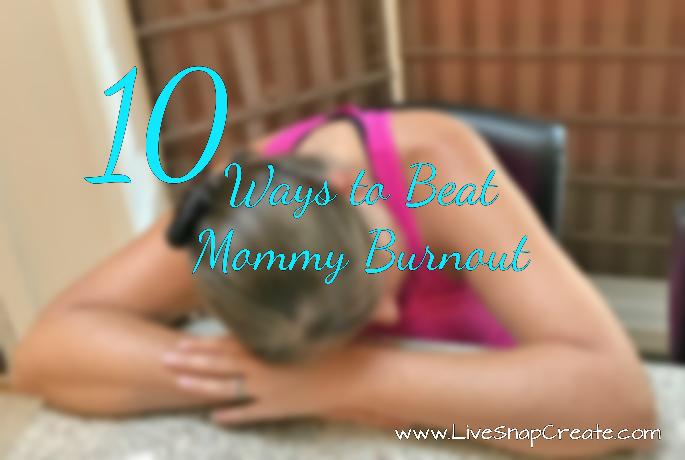 10 Ways to Beat Mommy Burnout