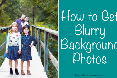 How to Get a Blurry Background