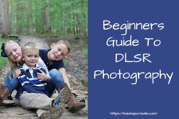 DSLR Photography for Beginners – The Definitive Guide